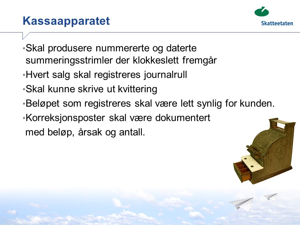 Kassaapparatet Skal produsere nummererte og daterte summeringsstrimler der klokkeslett fremgår. Hvert salg skal registreres journalrull.