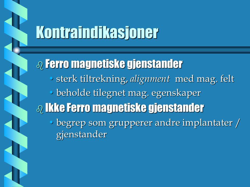 Kontraindikasjoner Ferro magnetiske gjenstander