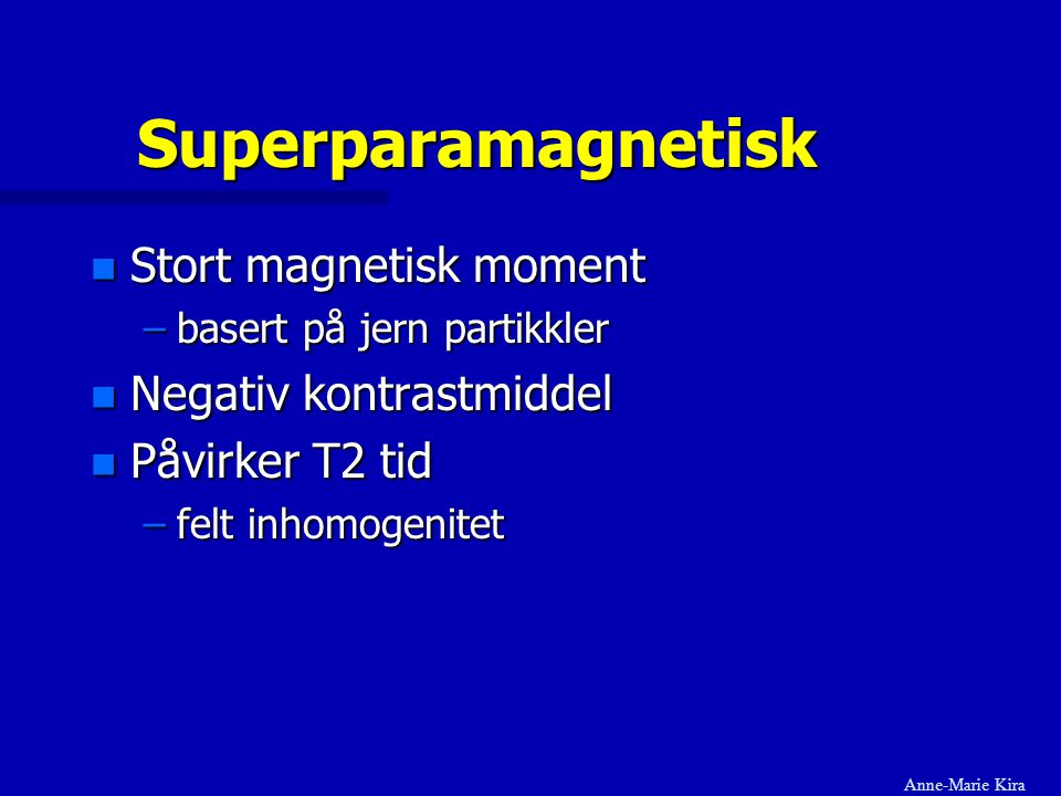 Superparamagnetisk Stort magnetisk moment Negativ kontrastmiddel