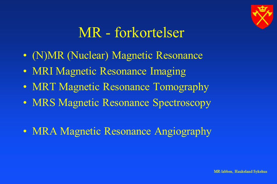 MR - forkortelser (N)MR (Nuclear) Magnetic Resonance