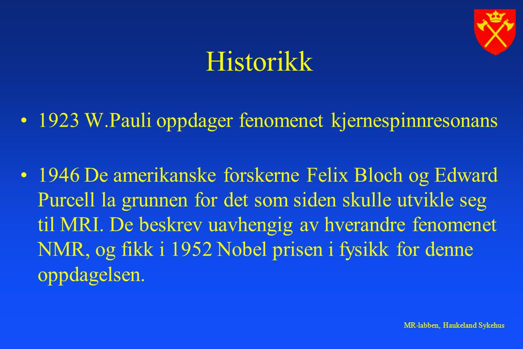 Historikk 1923 W.Pauli oppdager fenomenet kjernespinnresonans