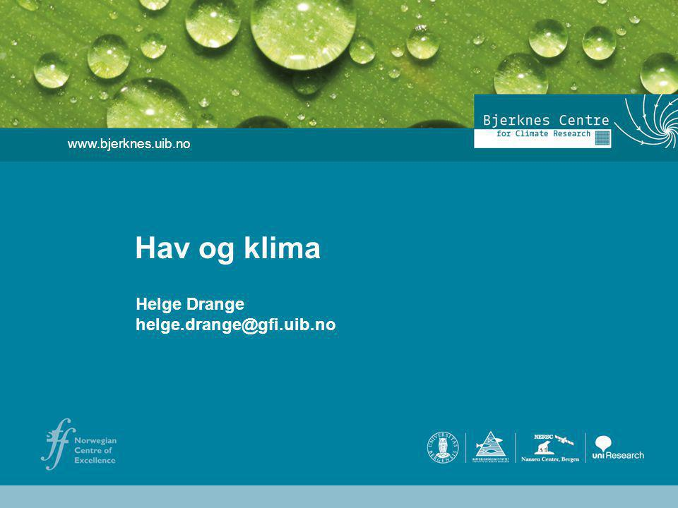 www.bjerknes.uib.no Hav og klima Helge Drange helge.drange@gfi.uib.no
