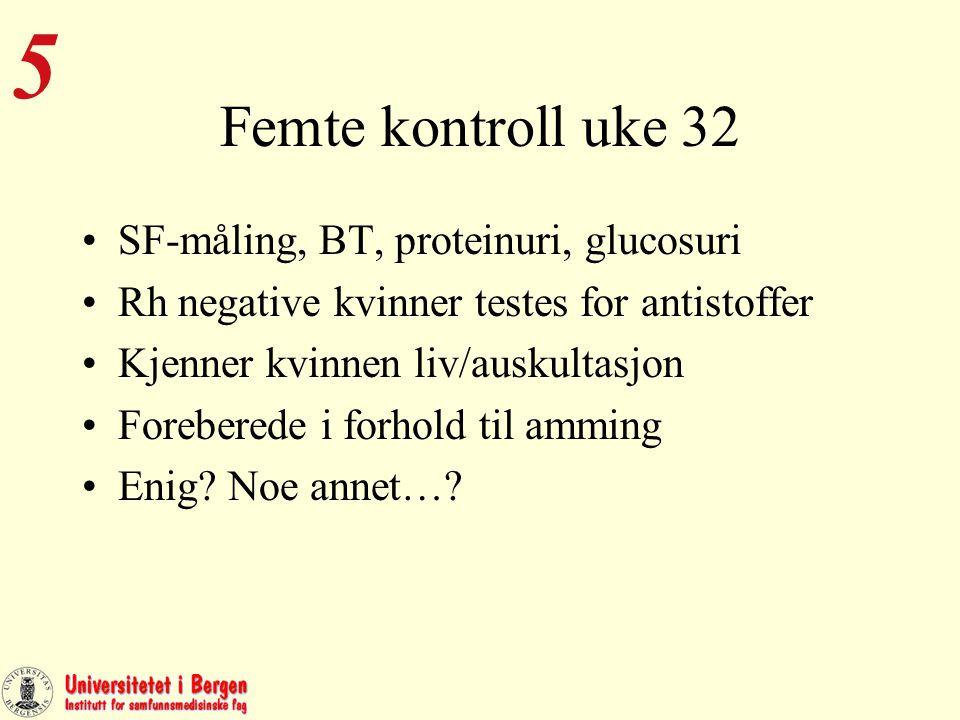 6 Sjette kontroll uke 36 SF-måling, BT ,proteinuri,glucosuri