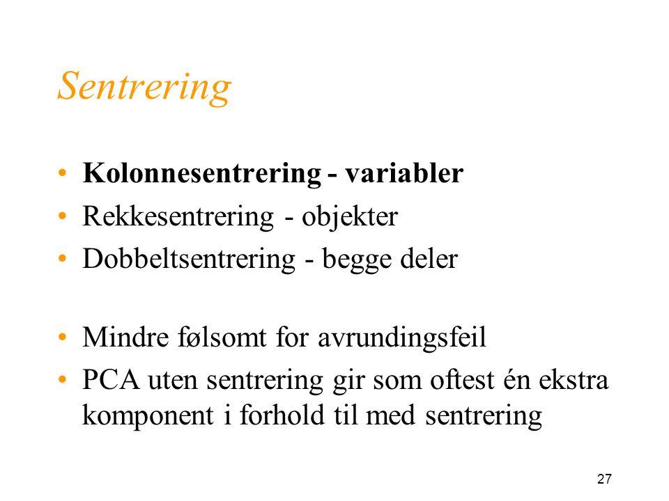 Sentrering Kolonnesentrering - variabler Rekkesentrering - objekter