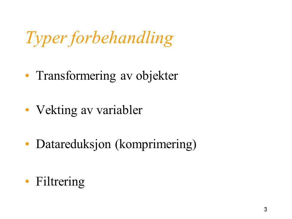 Typer forbehandling Transformering av objekter Vekting av variabler