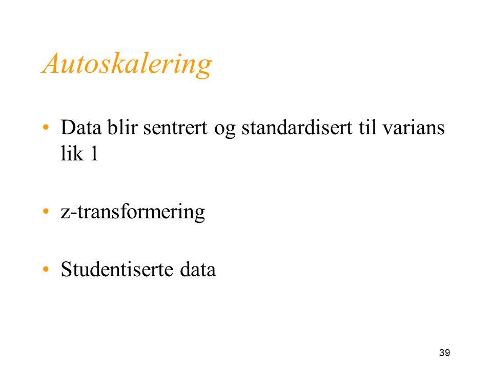 Autoskalering Data blir sentrert og standardisert til varians lik 1