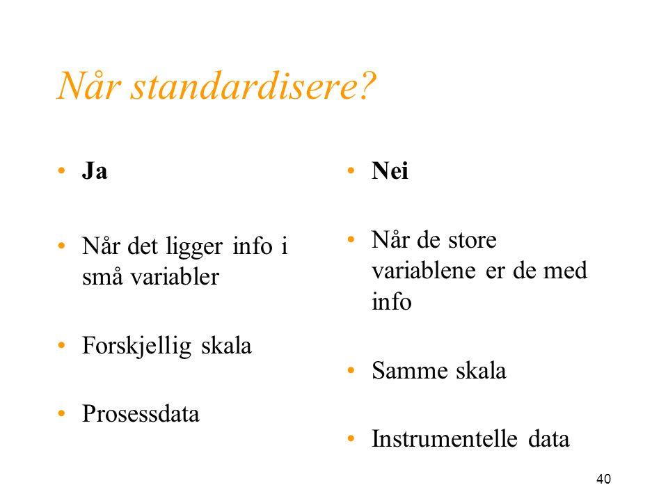 Når standardisere Ja Når det ligger info i små variabler
