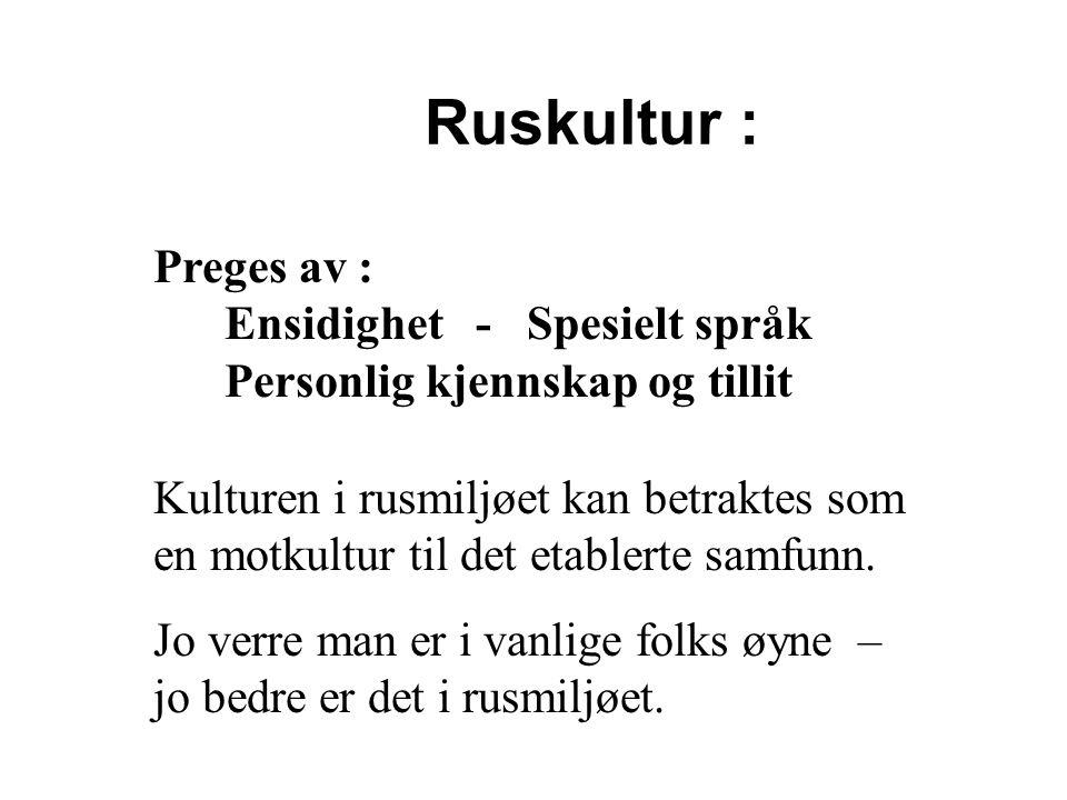 Ruskultur : Preges av : Ensidighet - Spesielt språk Personlig kjennskap og tillit.