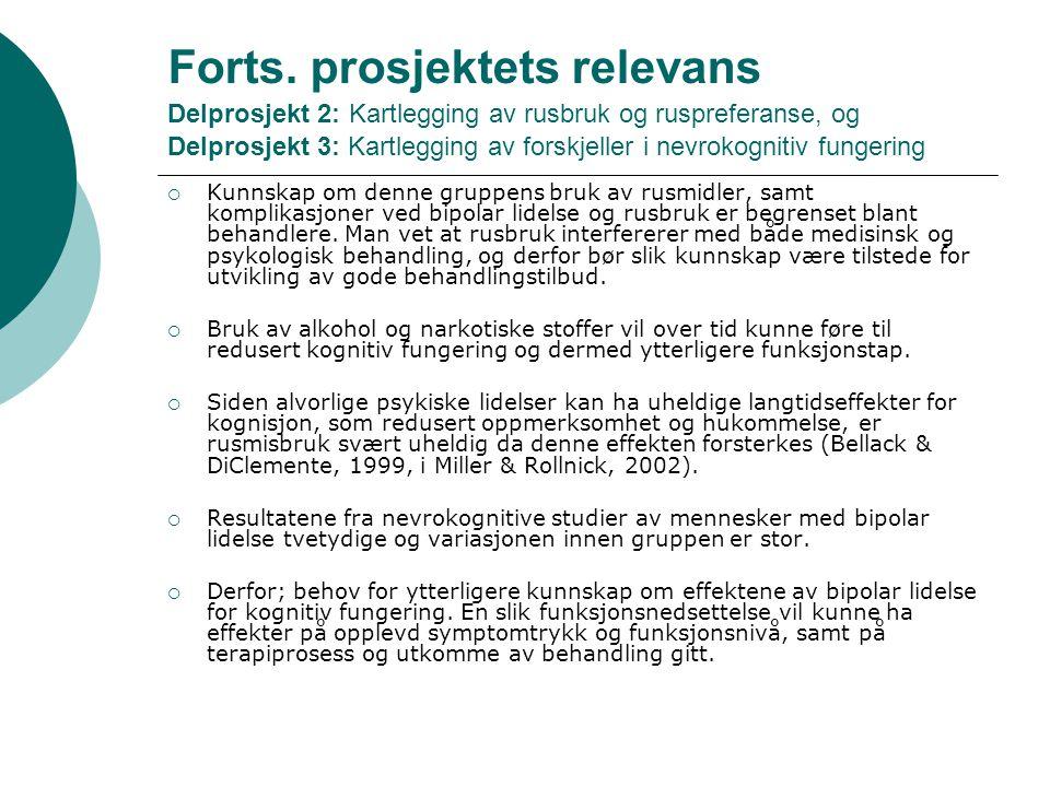 Forts. prosjektets relevans Delprosjekt 2: Kartlegging av rusbruk og ruspreferanse, og Delprosjekt 3: Kartlegging av forskjeller i nevrokognitiv fungering