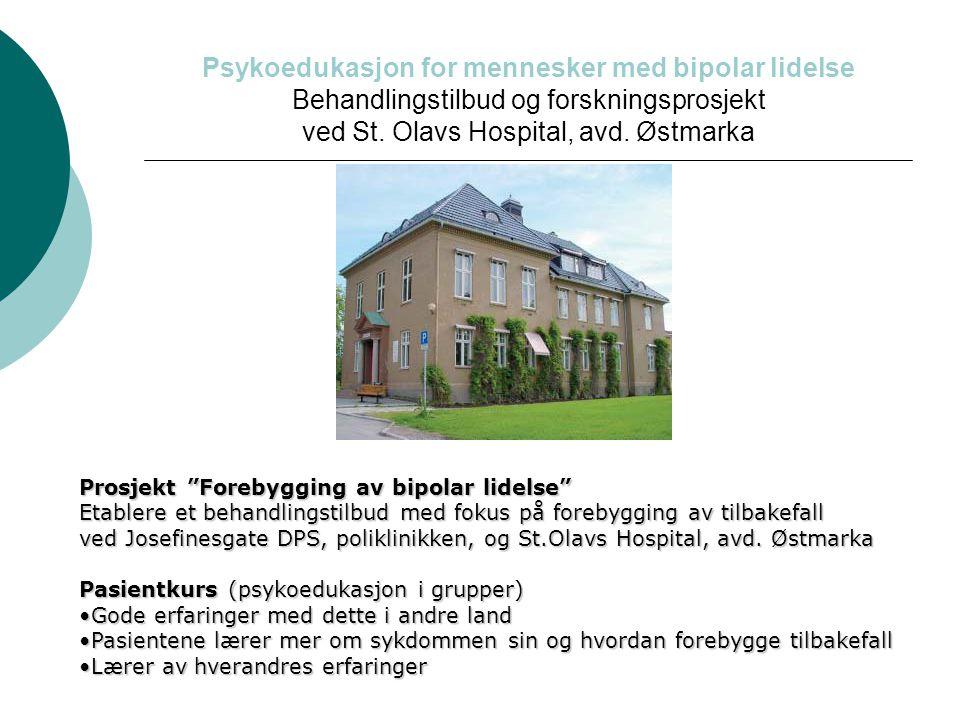 Psykoedukasjon for mennesker med bipolar lidelse Behandlingstilbud og forskningsprosjekt ved St. Olavs Hospital, avd. Østmarka