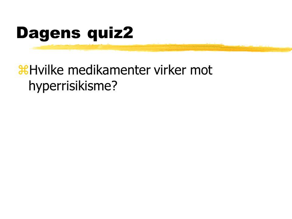 Dagens quiz2 Hvilke medikamenter virker mot hyperrisikisme