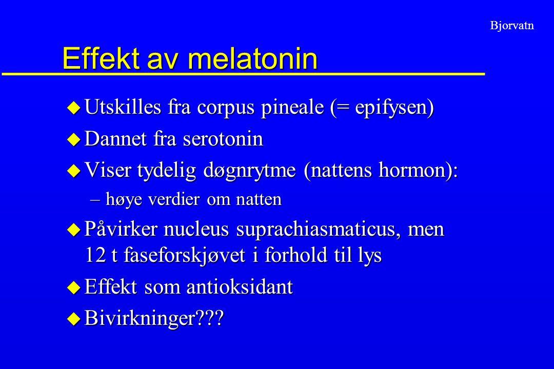 Effekt av melatonin Utskilles fra corpus pineale (= epifysen)