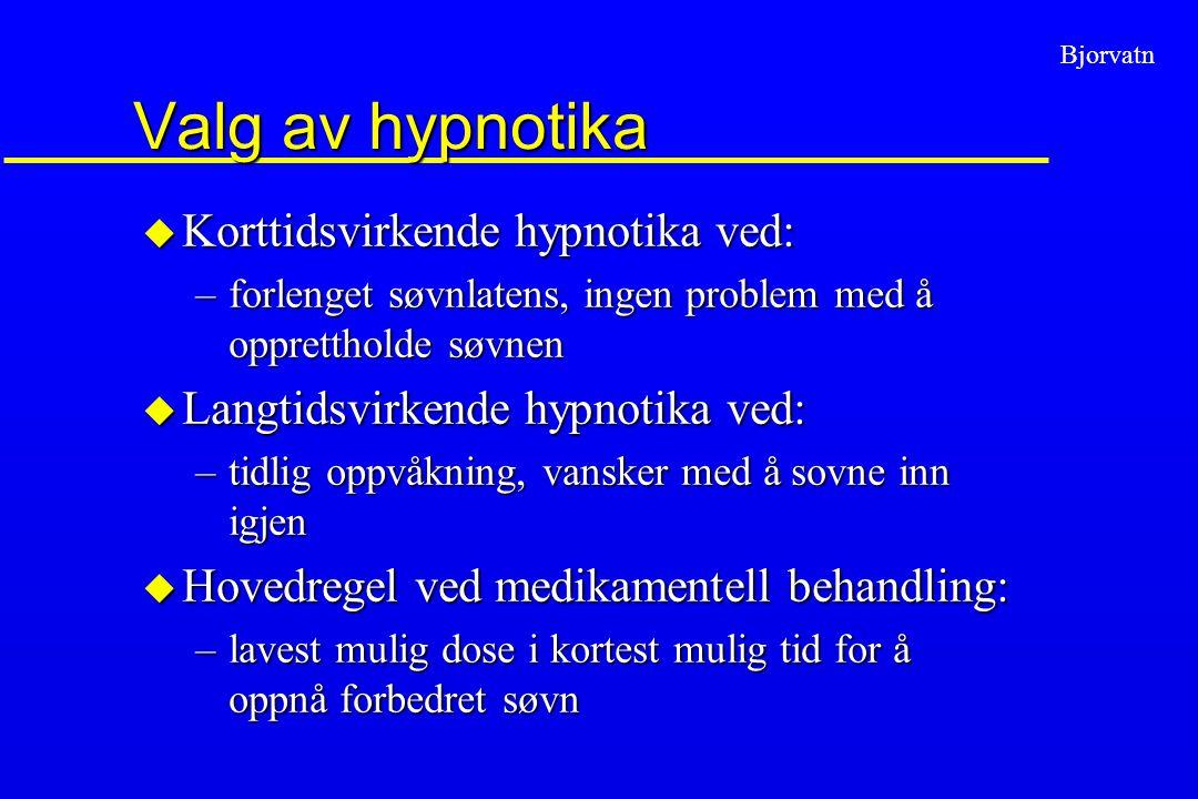 Valg av hypnotika Korttidsvirkende hypnotika ved: