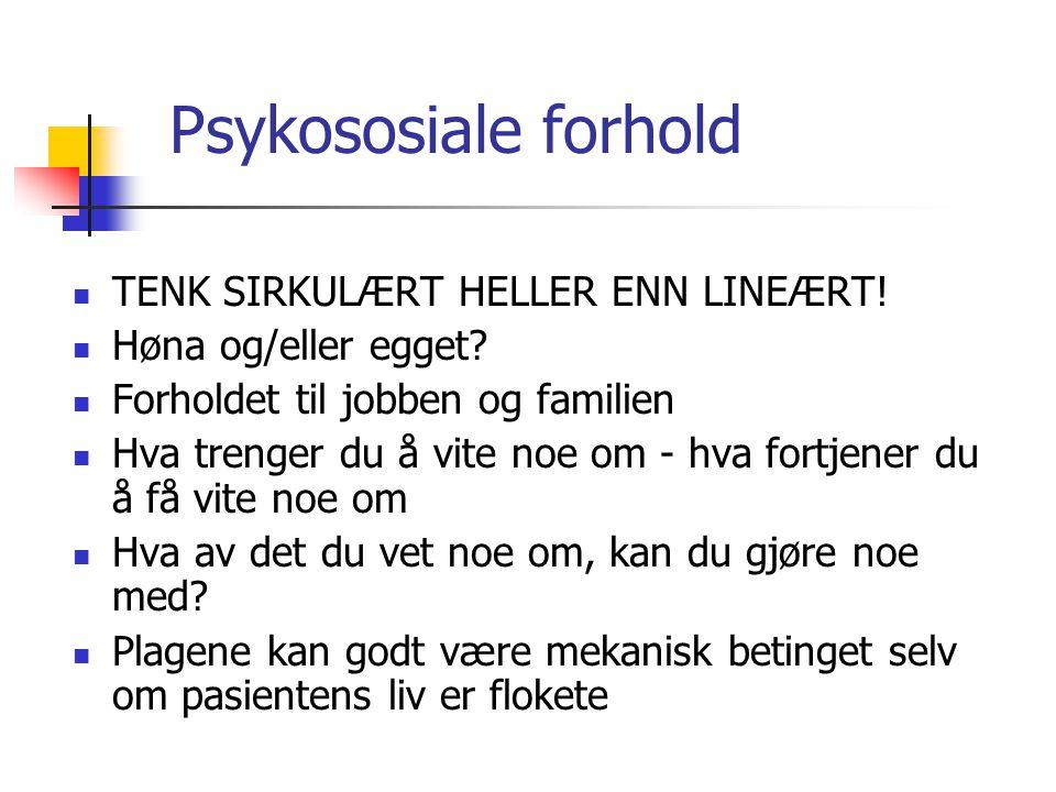 Psykososiale forhold TENK SIRKULÆRT HELLER ENN LINEÆRT!