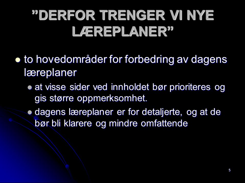 DERFOR TRENGER VI NYE LÆREPLANER