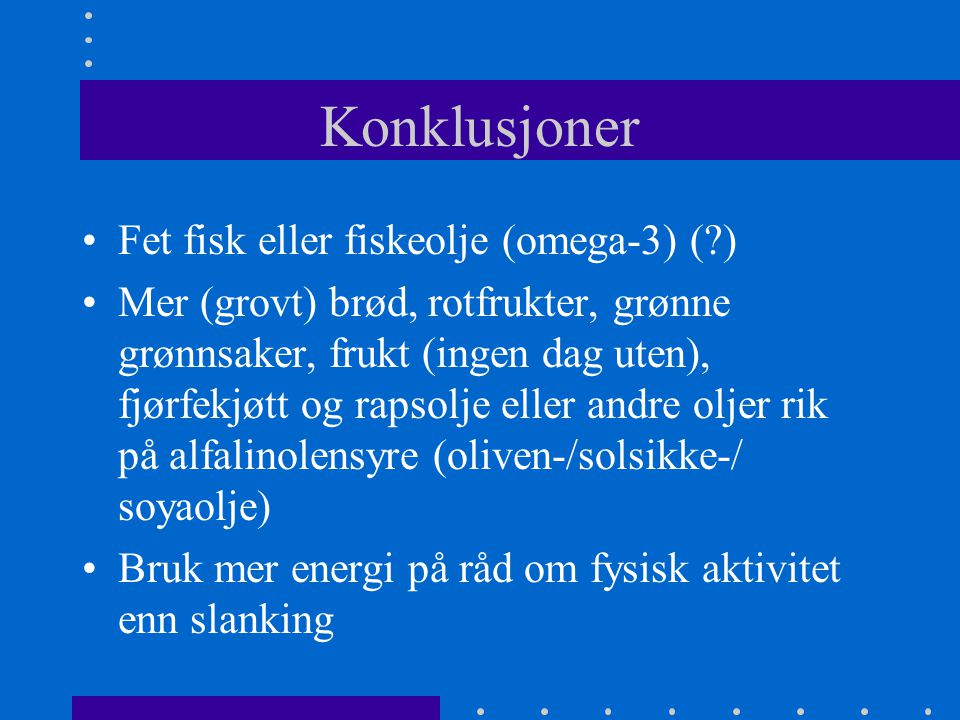 Konklusjoner Fet fisk eller fiskeolje (omega-3) ( )