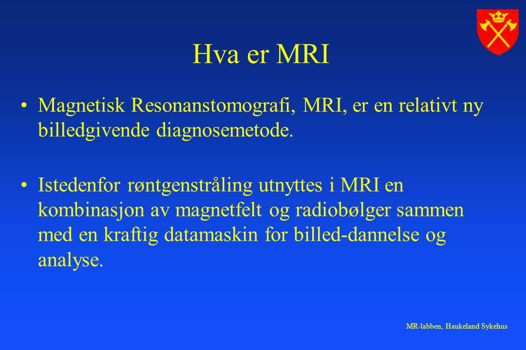 Hva er MRI Magnetisk Resonanstomografi, MRI, er en relativt ny billedgivende diagnosemetode.