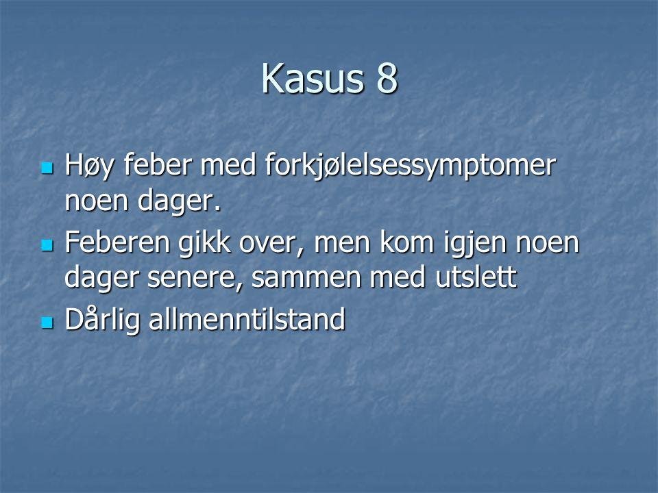Kasus 8 Høy feber med forkjølelsessymptomer noen dager.