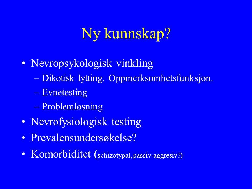 Ny kunnskap Nevropsykologisk vinkling Nevrofysiologisk testing