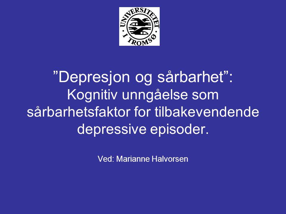 Depresjon og sårbarhet : Kognitiv unngåelse som sårbarhetsfaktor for tilbakevendende depressive episoder.
