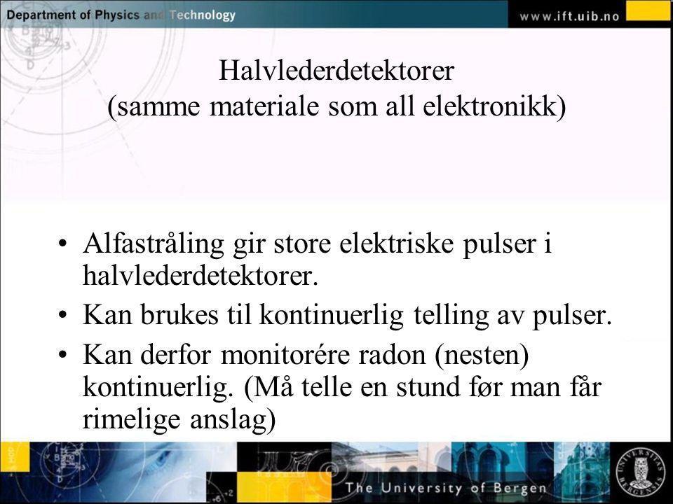 Halvlederdetektorer (samme materiale som all elektronikk)