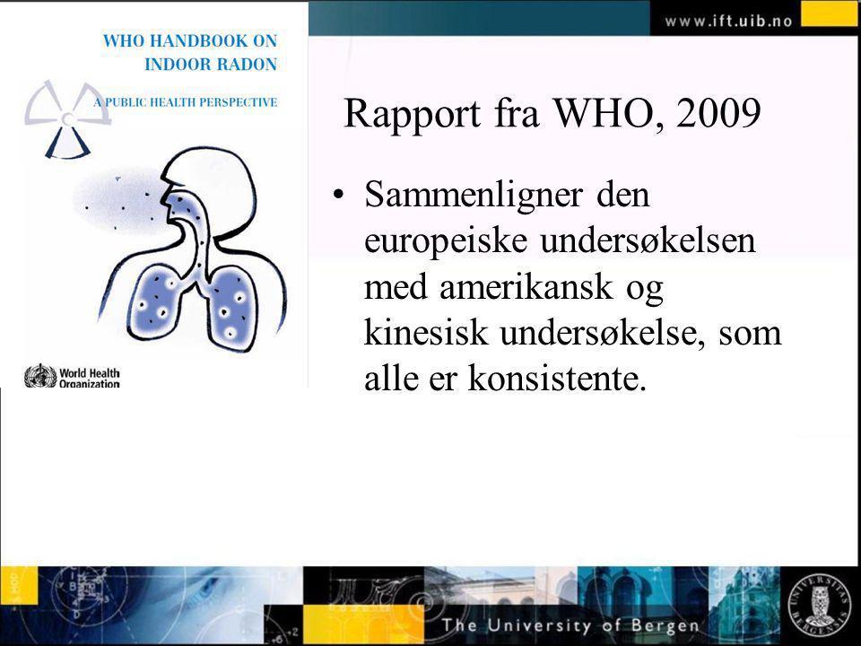 Rapport fra WHO, 2009 Sammenligner den europeiske undersøkelsen med amerikansk og kinesisk undersøkelse, som alle er konsistente.