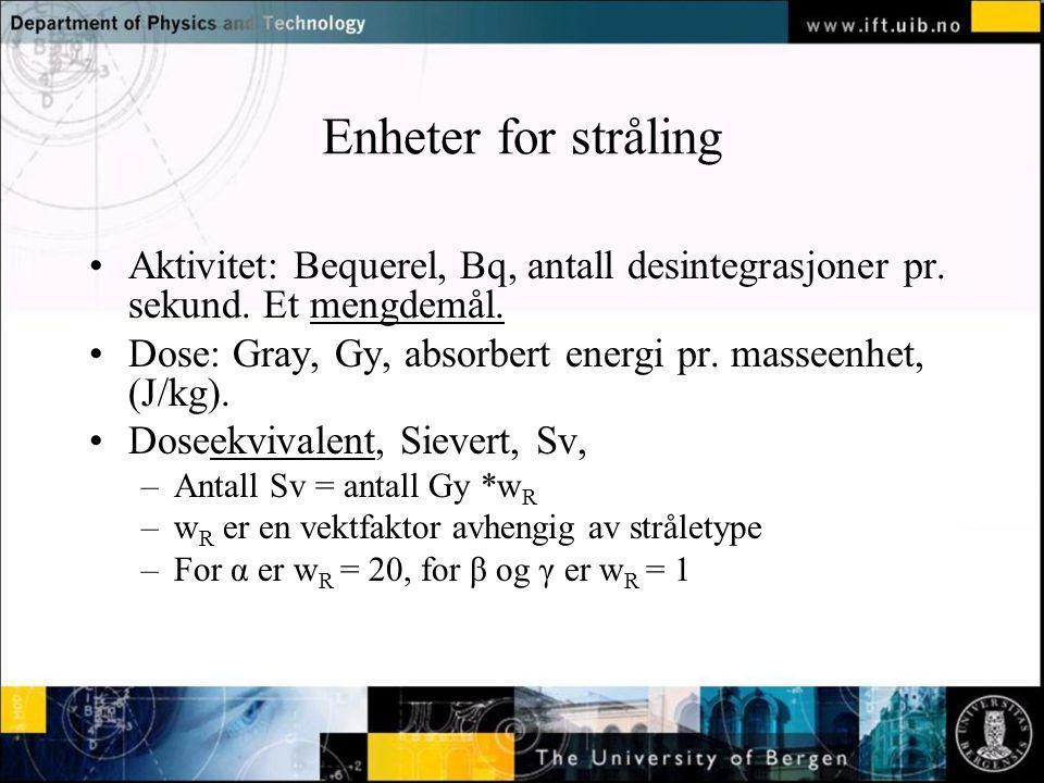 Enheter for stråling Aktivitet: Bequerel, Bq, antall desintegrasjoner pr. sekund. Et mengdemål.