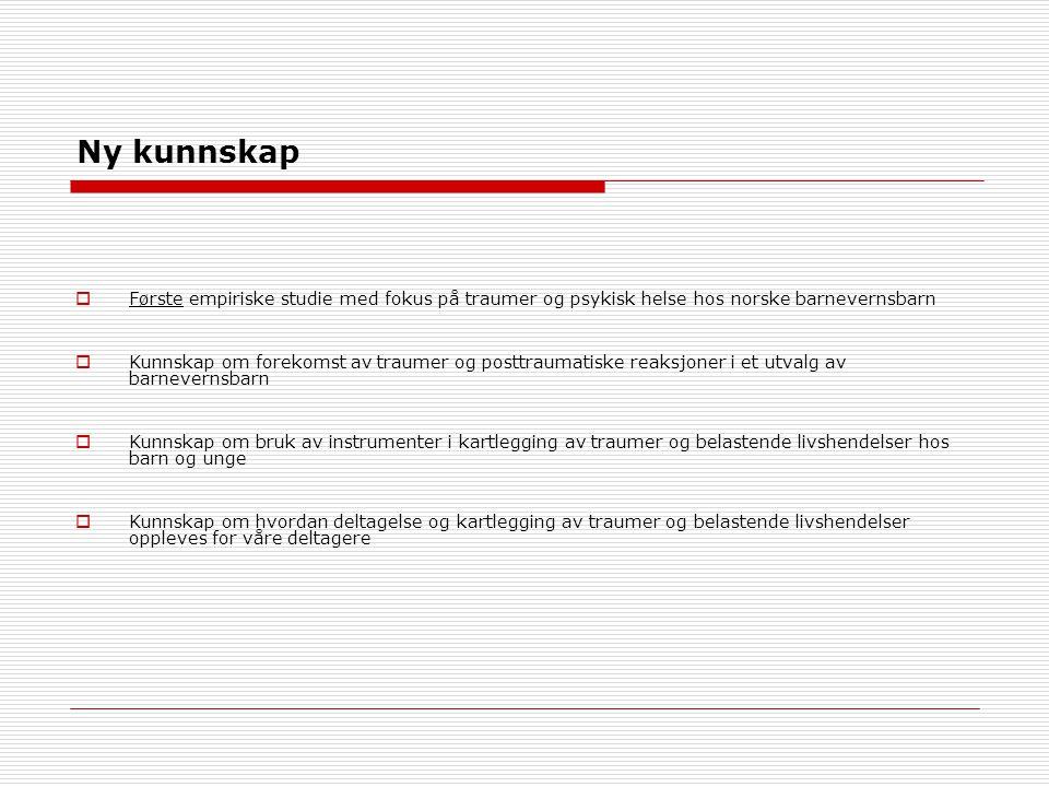 Ny kunnskap Første empiriske studie med fokus på traumer og psykisk helse hos norske barnevernsbarn.