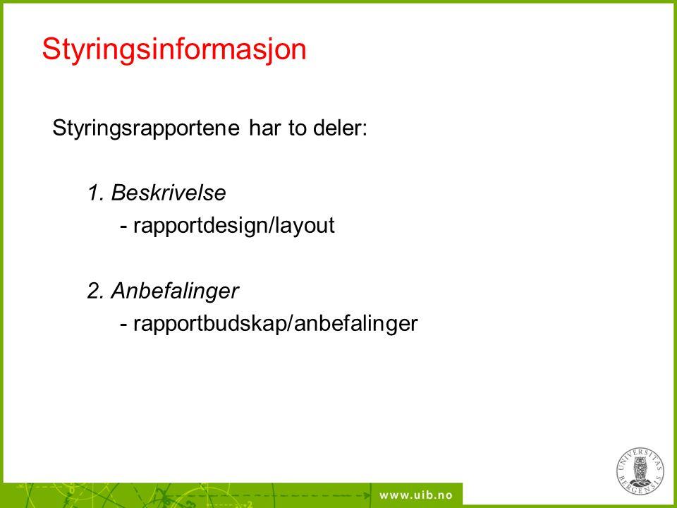 Styringsinformasjon Styringsrapportene har to deler: 1. Beskrivelse