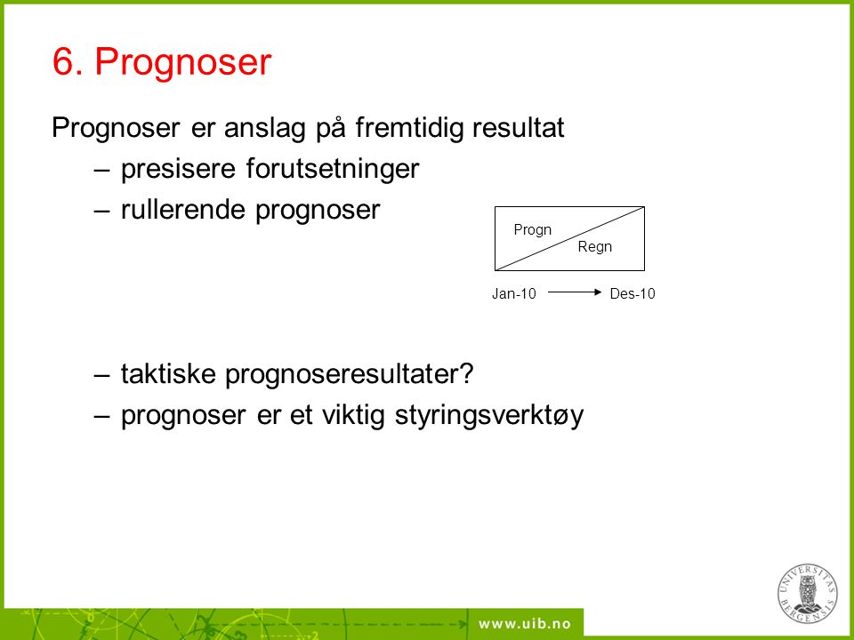 6. Prognoser Prognoser er anslag på fremtidig resultat
