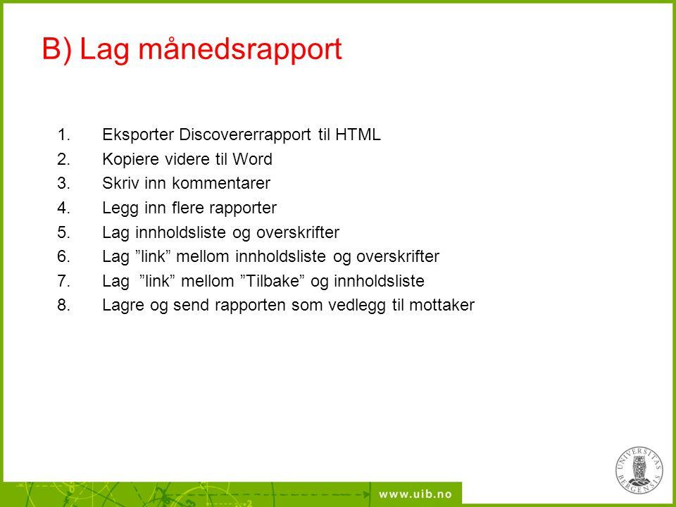 B) Lag månedsrapport Eksporter Discovererrapport til HTML