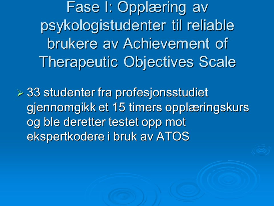 Fase I: Opplæring av psykologistudenter til reliable brukere av Achievement of Therapeutic Objectives Scale