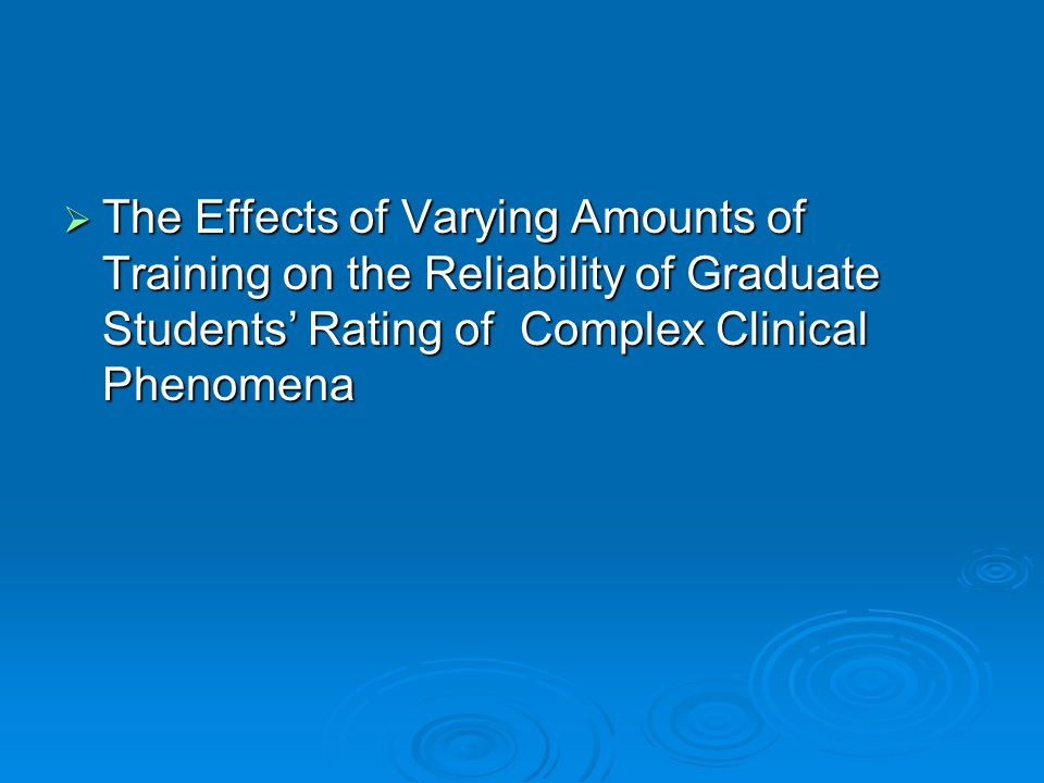 The Effects of Varying Amounts of Training on the Reliability of Graduate Students' Rating of Complex Clinical Phenomena