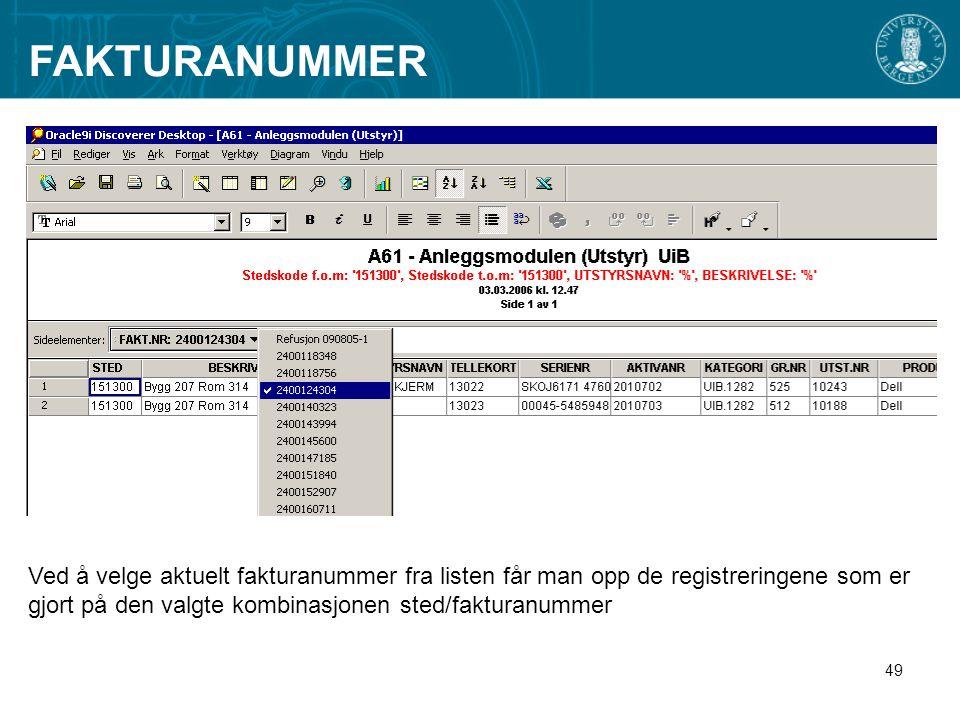 FAKTURANUMMER Ved å velge aktuelt fakturanummer fra listen får man opp de registreringene som er gjort på den valgte kombinasjonen sted/fakturanummer.
