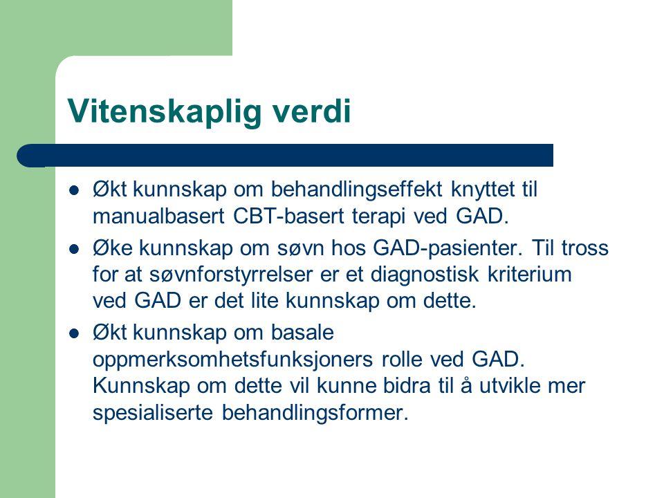 Vitenskaplig verdi Økt kunnskap om behandlingseffekt knyttet til manualbasert CBT-basert terapi ved GAD.