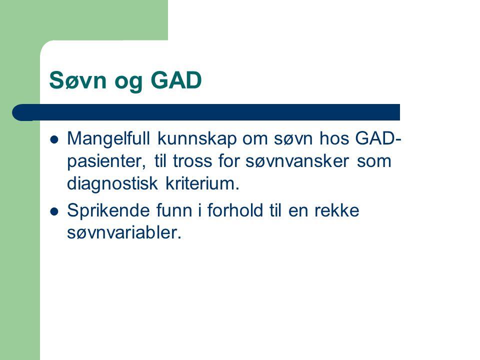 Søvn og GAD Mangelfull kunnskap om søvn hos GAD-pasienter, til tross for søvnvansker som diagnostisk kriterium.