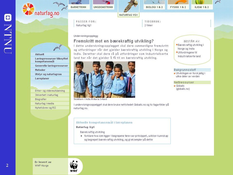 Foredraget er laget med basis i arbeid våren 2006 med undervisningsopplegg i bærkraftig utvikling i et samarbeidsprosjekt mellom Naturfagsenteret og WWF.