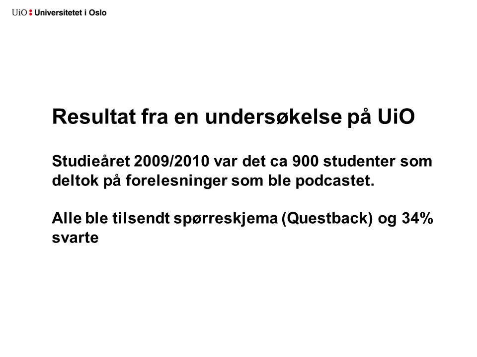 Resultat fra en undersøkelse på UiO Studieåret 2009/2010 var det ca 900 studenter som deltok på forelesninger som ble podcastet.