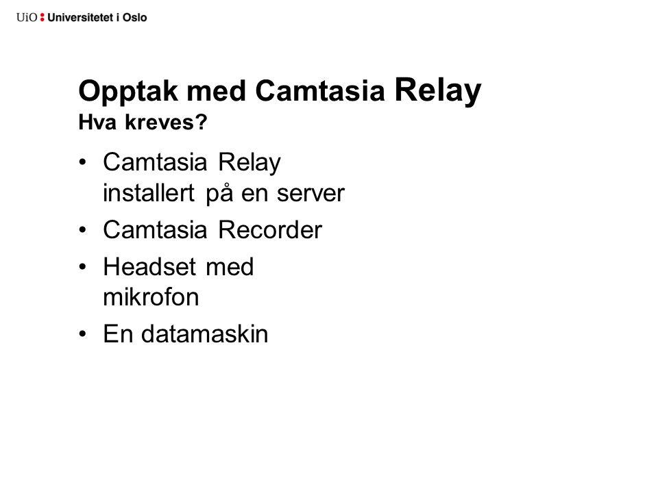 Opptak med Camtasia Relay Hva kreves