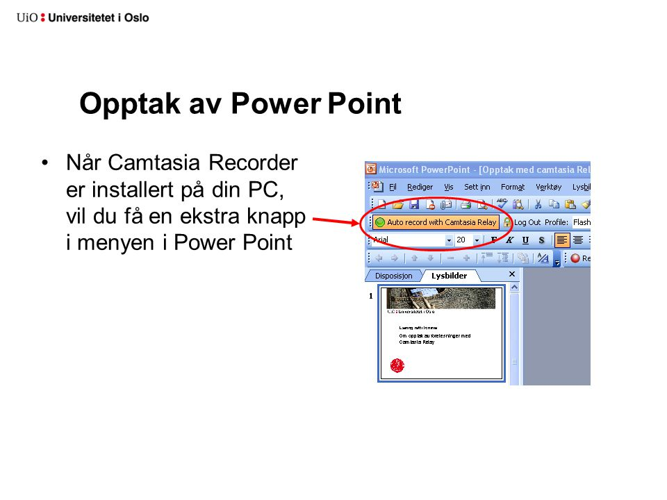 Opptak av Power Point Når Camtasia Recorder er installert på din PC, vil du få en ekstra knapp i menyen i Power Point.