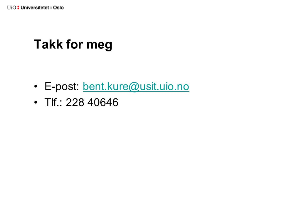 Takk for meg E-post: bent.kure@usit.uio.no Tlf.: 228 40646