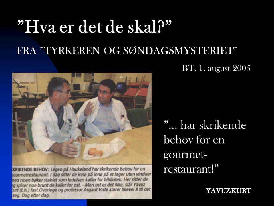 Hva er det de skal FRA TYRKEREN OG SØNDAGSMYSTERIET BT, 1. august 2005. … har skrikende behov for en gourmet-restaurant!