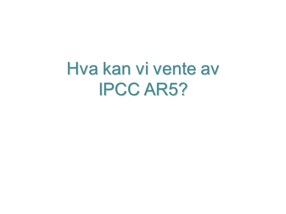 Hva kan vi vente av IPCC AR5