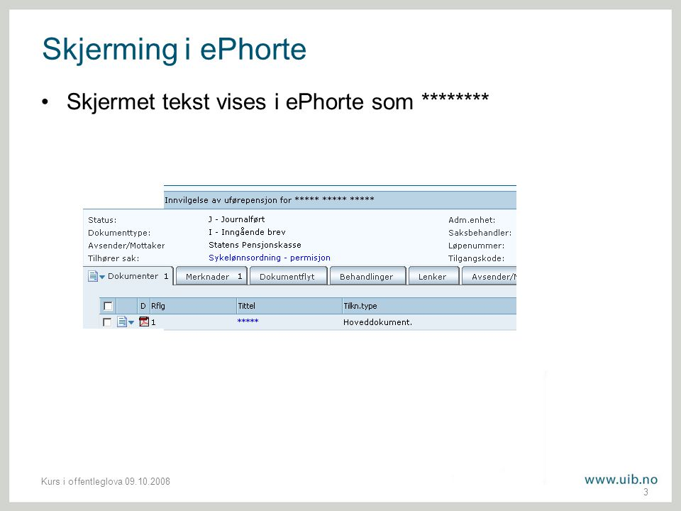 Skjerming i ePhorte Skjermet tekst vises i ePhorte som ********