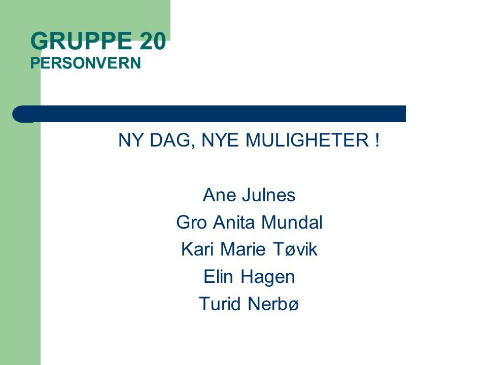 GRUPPE 20 PERSONVERN NY DAG, NYE MULIGHETER ! Ane Julnes