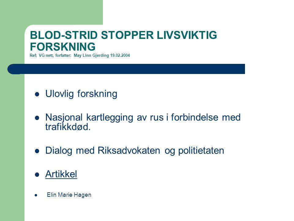 BLOD-STRID STOPPER LIVSVIKTIG FORSKNING Ref; VG nett, forfatter: May Linn Gjerding 19.02.2004