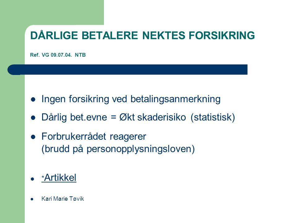 DÅRLIGE BETALERE NEKTES FORSIKRING Ref. VG 09.07.04. NTB