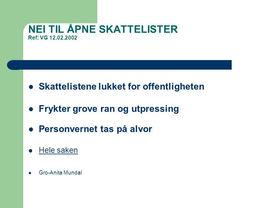 NEI TIL ÅPNE SKATTELISTER Ref: VG 12.02.2002