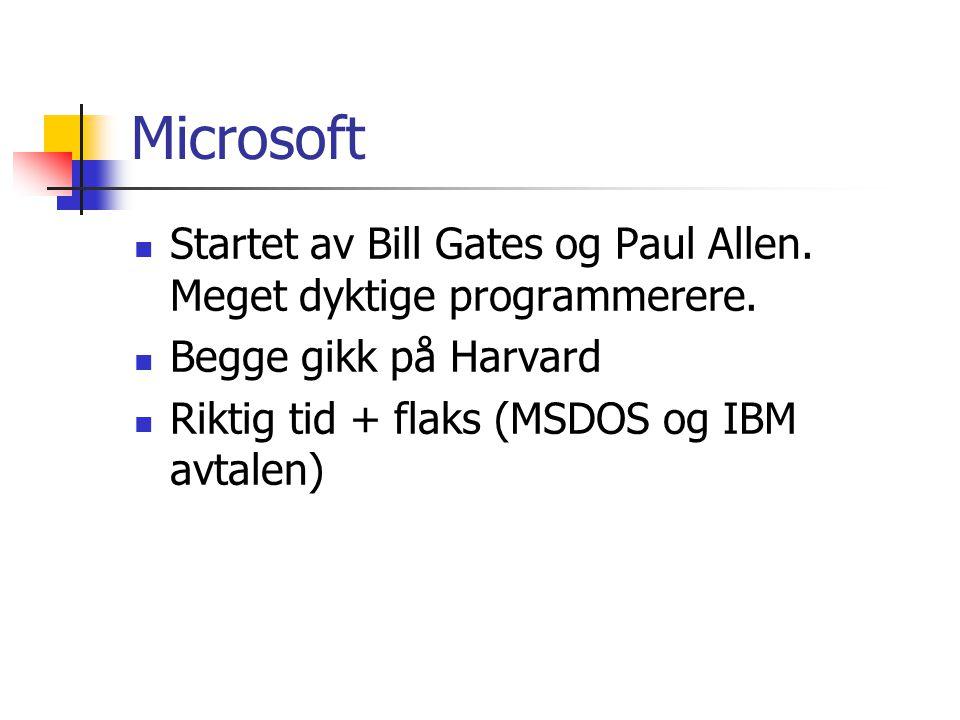 Microsoft Startet av Bill Gates og Paul Allen. Meget dyktige programmerere. Begge gikk på Harvard.