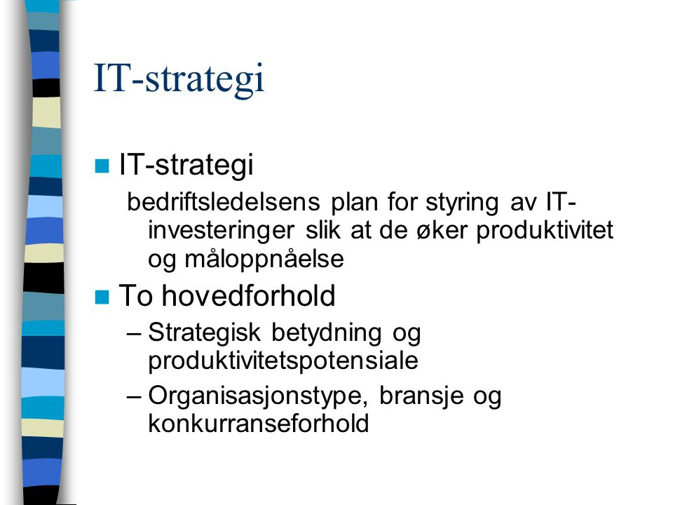 IT-strategi IT-strategi To hovedforhold